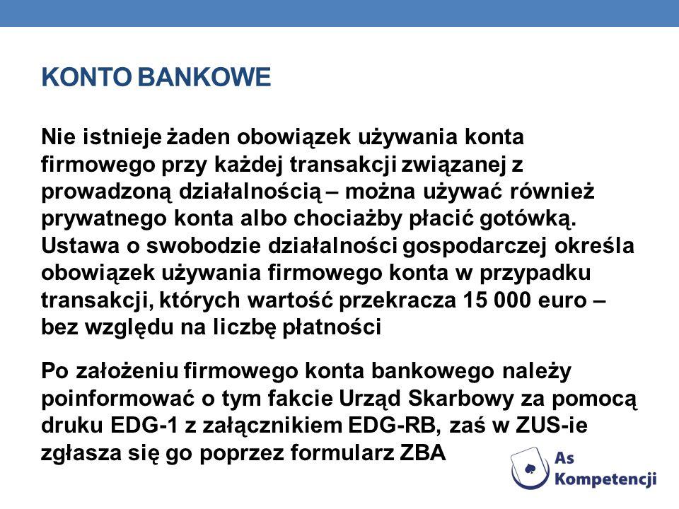 KONTO BANKOWE Nie istnieje żaden obowiązek używania konta firmowego przy każdej transakcji związanej z prowadzoną działalnością – można używać również