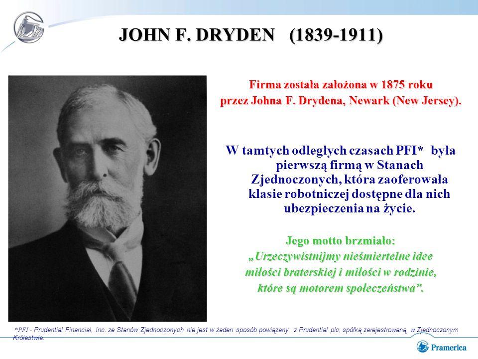 JOHN F.DRYDEN (1839-1911) Firma została założona w 1875 roku przez Johna F.