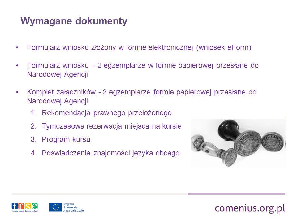 Wymagane dokumenty Formularz wniosku złożony w formie elektronicznej (wniosek eForm) Formularz wniosku – 2 egzemplarze w formie papierowej przesłane d