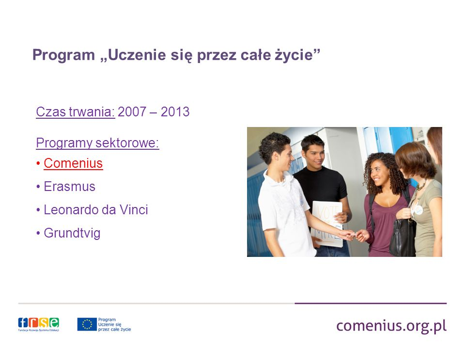 ROGRAM COMENIUS Kraje uprawnione do udziału w programie Comenius Chorwacja Turcja Szwajcaria Norwegia Liechtenstein Islandia kraje Unii Europejskiej