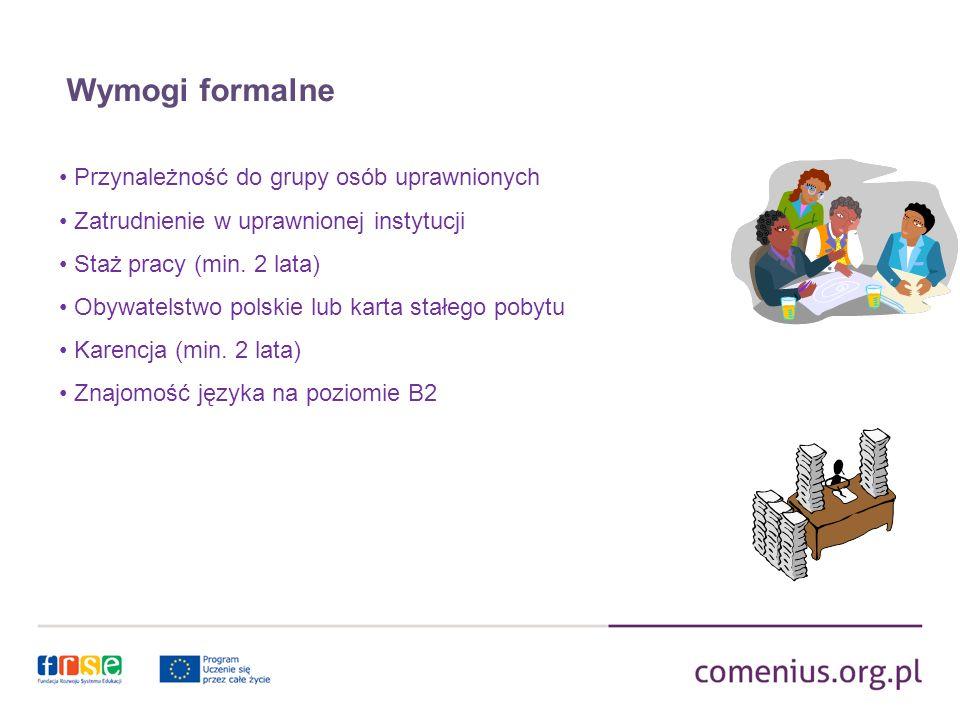 Wymogi formalne Przynależność do grupy osób uprawnionych Zatrudnienie w uprawnionej instytucji Staż pracy (min. 2 lata) Obywatelstwo polskie lub karta