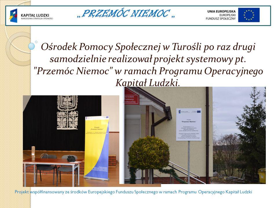 PRZEMÓC NIEMOC PRZEMÓC NIEMOC Głównym celem projektu było przeciwdziałanie marginalizacji i wykluczeniu społecznemu Projektem objęto 11 osób z terenu gminy Turośl.