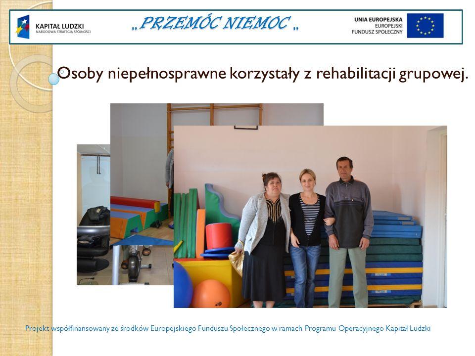 PRZEMÓC NIEMOC PRZEMÓC NIEMOC Osoby niepełnosprawne korzystały z rehabilitacji grupowej. Projekt współfinansowany ze środków Europejskiego Funduszu Sp