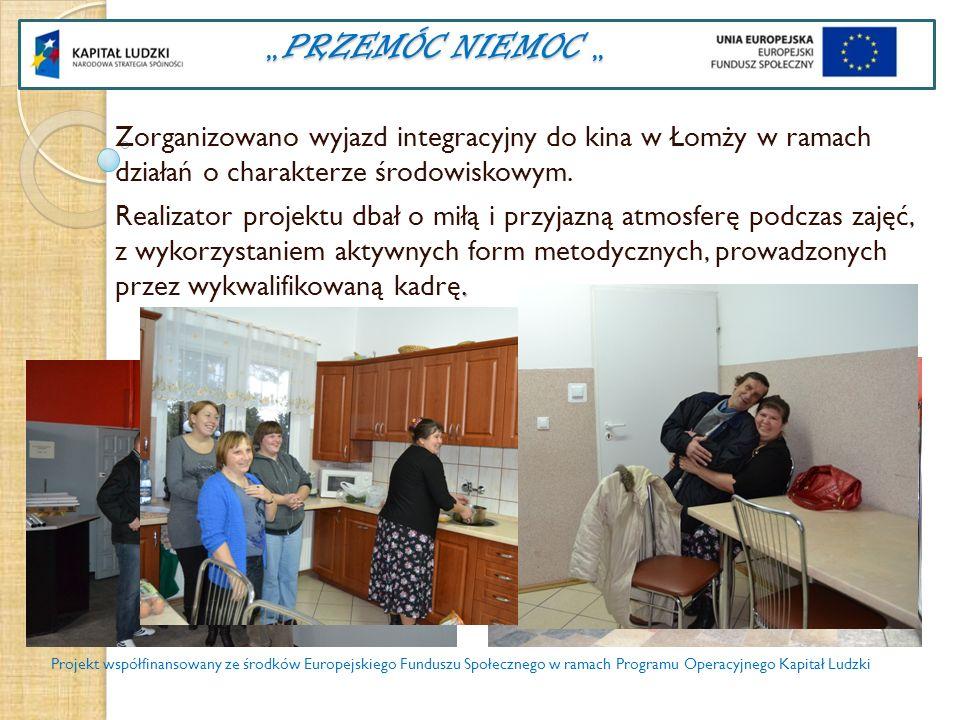 PRZEMÓC NIEMOC PRZEMÓC NIEMOC Zorganizowano wyjazd integracyjny do kina w Łomży w ramach działań o charakterze środowiskowym.. Realizator projektu dba