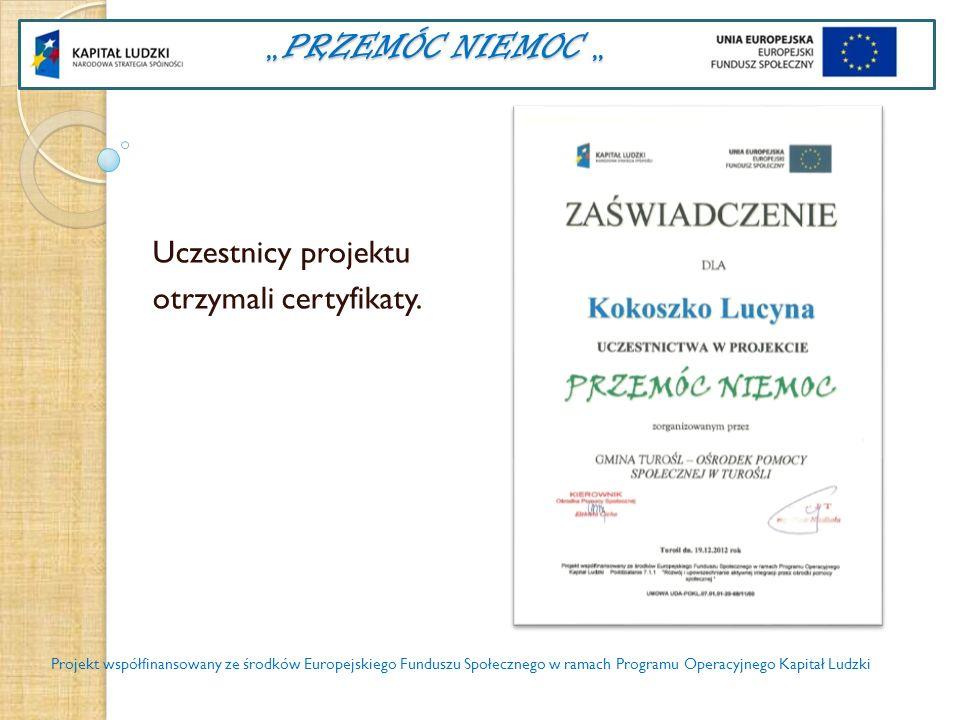 PRZEMÓC NIEMOC PRZEMÓC NIEMOC Uczestnicy projektu otrzymali certyfikaty. Projekt współfinansowany ze środków Europejskiego Funduszu Społecznego w rama