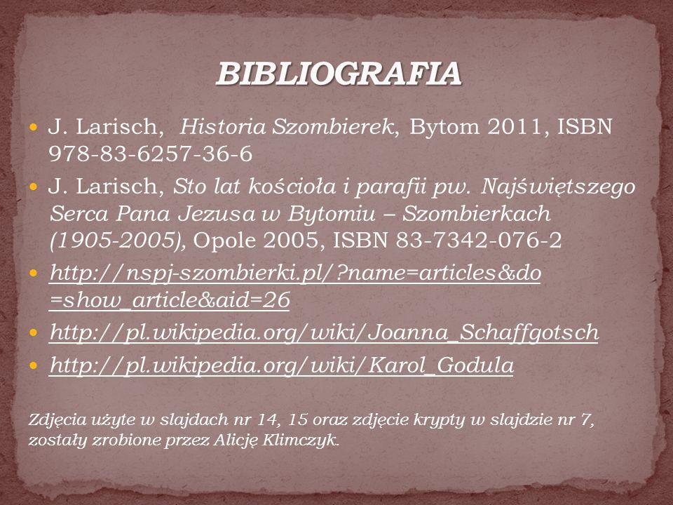 J. Larisch, Historia Szombierek, Bytom 2011, ISBN 978-83-6257-36-6 J. Larisch, Sto lat kościoła i parafii pw. Najświętszego Serca Pana Jezusa w Bytomi