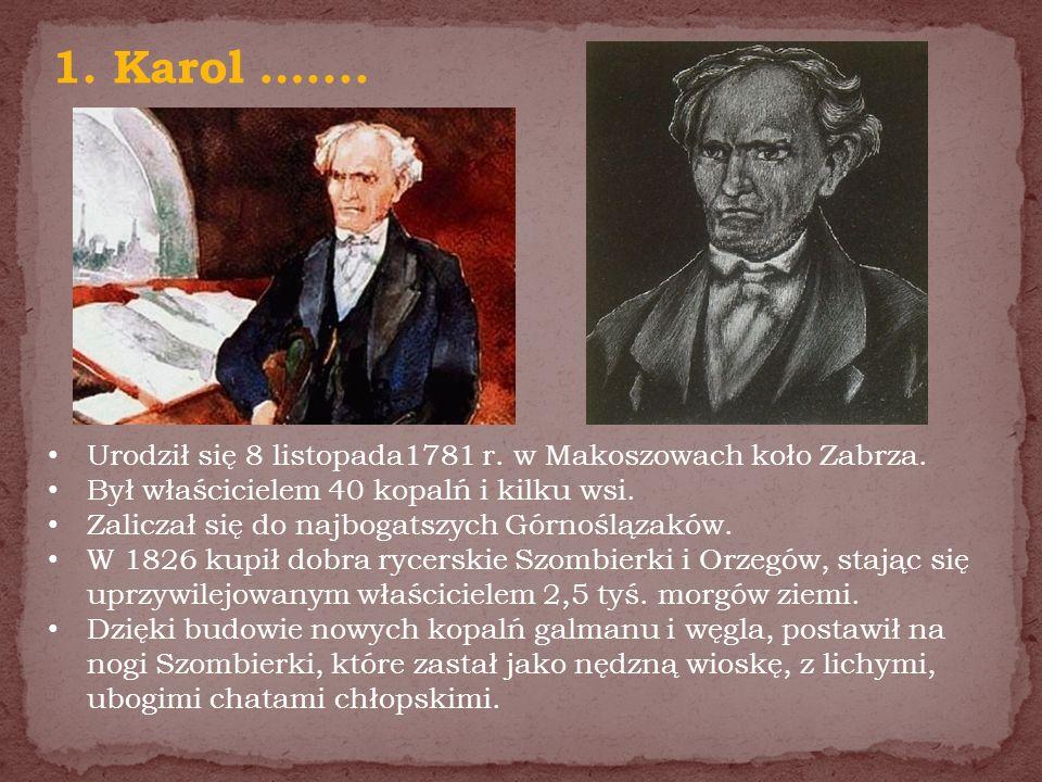 Urodził się 8 listopada1781 r. w Makoszowach koło Zabrza. Był właścicielem 40 kopalń i kilku wsi. Zaliczał się do najbogatszych Górnoślązaków. W 1826