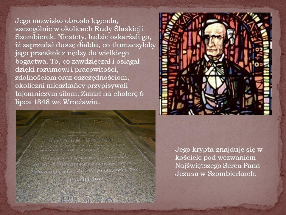 Jego nazwisko obrosło legendą, szczególnie w okolicach Rudy Śląskiej i Szombierek. Niestety, ludzie oskarżali go, iż zaprzedał duszę diabłu, co tłumac