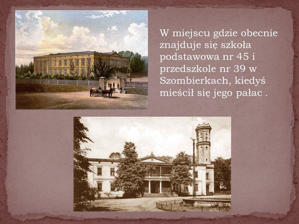 W miejscu gdzie obecnie znajduje się szkoła podstawowa nr 45 i przedszkole nr 39 w Szombierkach, kiedyś mieścił się jego pałac.