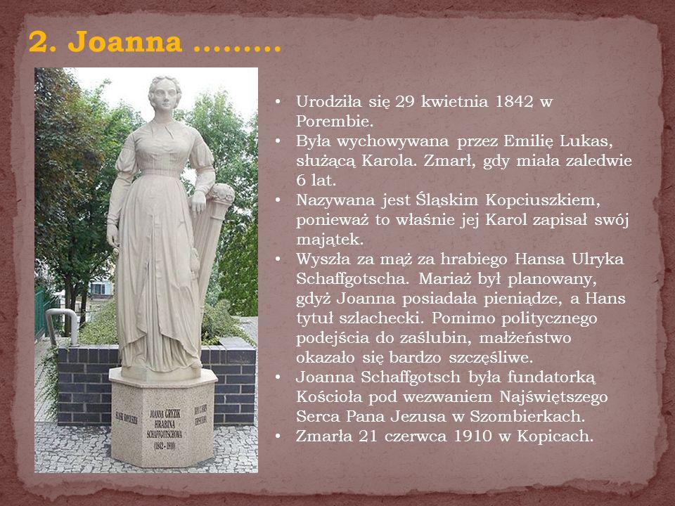 2. Joanna ……… Urodziła się 29 kwietnia 1842 w Porembie. Była wychowywana przez Emilię Lukas, służącą Karola. Zmarł, gdy miała zaledwie 6 lat. Nazywana
