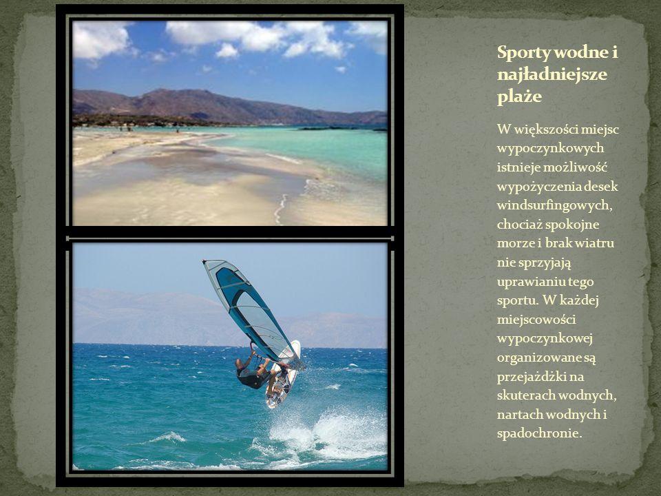 W większości miejsc wypoczynkowych istnieje możliwość wypożyczenia desek windsurfingowych, chociaż spokojne morze i brak wiatru nie sprzyjają uprawian