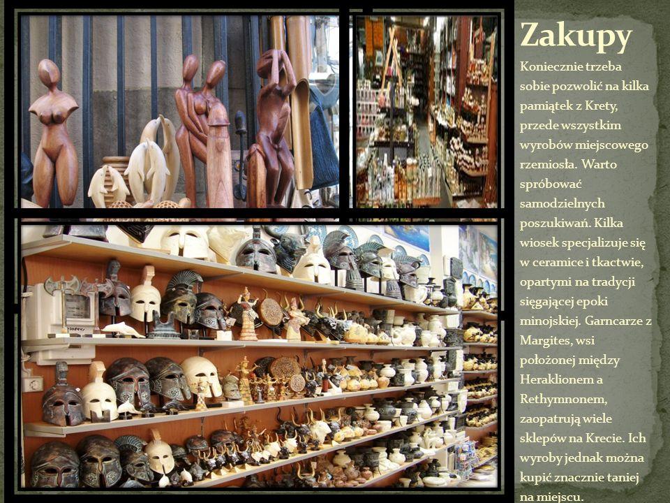 Koniecznie trzeba sobie pozwolić na kilka pamiątek z Krety, przede wszystkim wyrobów miejscowego rzemiosła. Warto spróbować samodzielnych poszukiwań.
