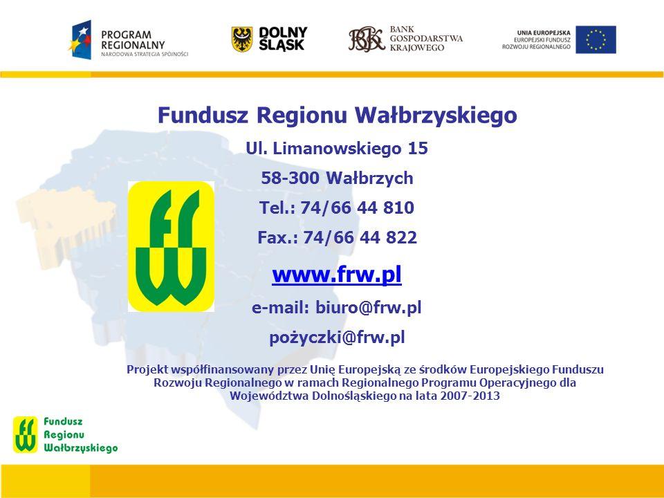 Projekt współfinansowany przez Unię Europejską ze środków Europejskiego Funduszu Rozwoju Regionalnego w ramach Regionalnego Programu Operacyjnego dla Województwa Dolnośląskiego na lata 2007-2013 Fundusz Regionu Wałbrzyskiego Ul.