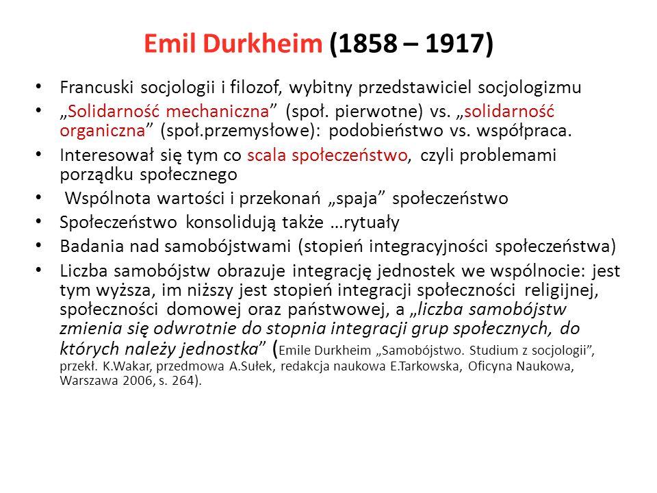 Emil Durkheim (1858 – 1917) Francuski socjologii i filozof, wybitny przedstawiciel socjologizmu Solidarność mechaniczna (społ. pierwotne) vs. solidarn