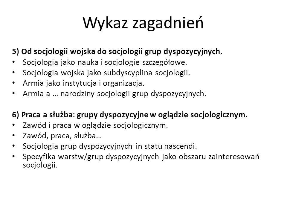 Wykaz zagadnień 5) Od socjologii wojska do socjologii grup dyspozycyjnych.
