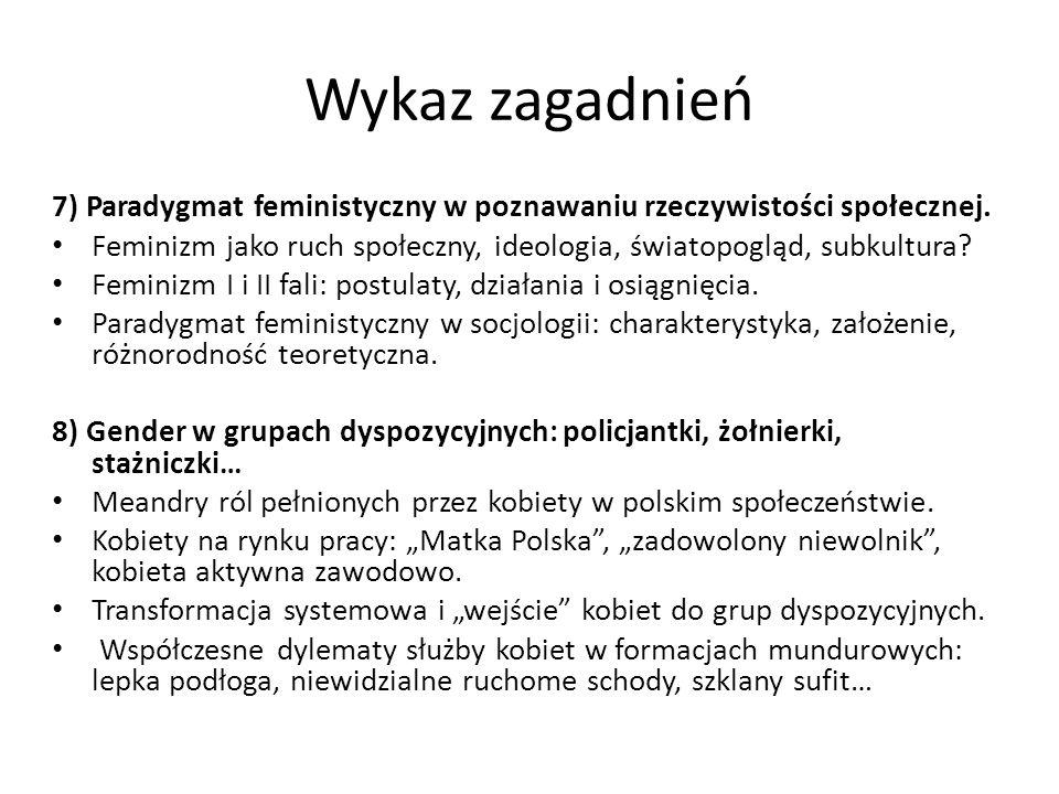Wykaz zagadnień 7) Paradygmat feministyczny w poznawaniu rzeczywistości społecznej. Feminizm jako ruch społeczny, ideologia, światopogląd, subkultura?