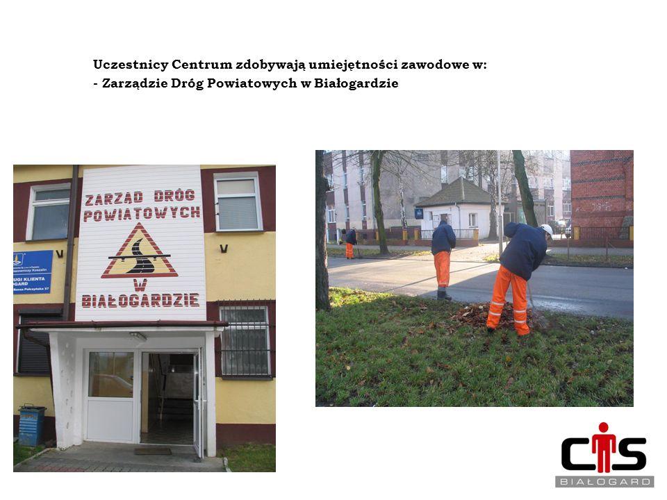 REINTEGRACJA ZAWODOWA Uczestnicy Centrum zdobywają umiejętności zawodowe w: - Zarządzie Dróg Powiatowych w Białogardzie