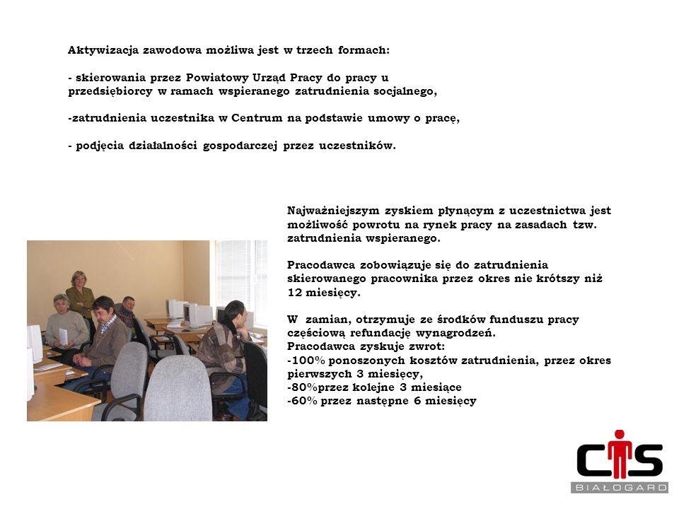 Aktywizacja zawodowa możliwa jest w trzech formach: - skierowania przez Powiatowy Urząd Pracy do pracy u przedsiębiorcy w ramach wspieranego zatrudnie