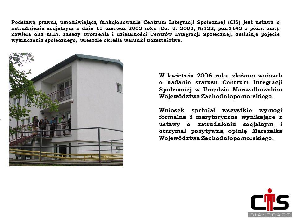 POWSTANIE CENTRUM INTEGRACJI SPOŁECZNEJ W BIAŁOGARDZIE Podstawą prawną umożliwiającą funkcjonowanie Centrum Integracji Społecznej (CIS) jest ustawa o