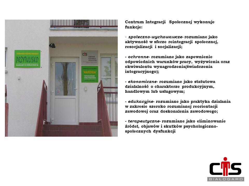 Centrum Integracji Społecznej wykonuje funkcje: - społeczno-wychowawcze - rozumiane jako aktywność w sferze reintegracji społecznej, resocjalizacji i