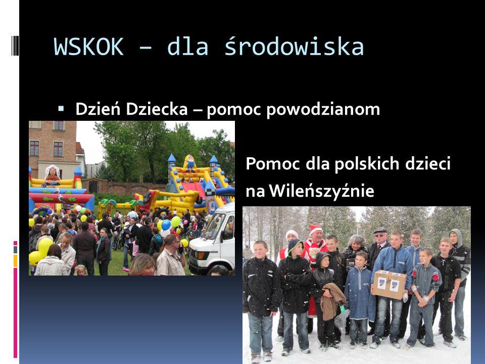 WSKOK – dla środowiska Dzień Dziecka – pomoc powodzianom Pomoc dla polskich dzieci na Wileńszyźnie