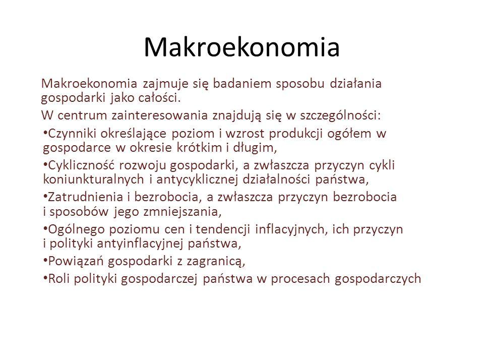 Makroekonomia Makroekonomia zajmuje się badaniem sposobu działania gospodarki jako całości.