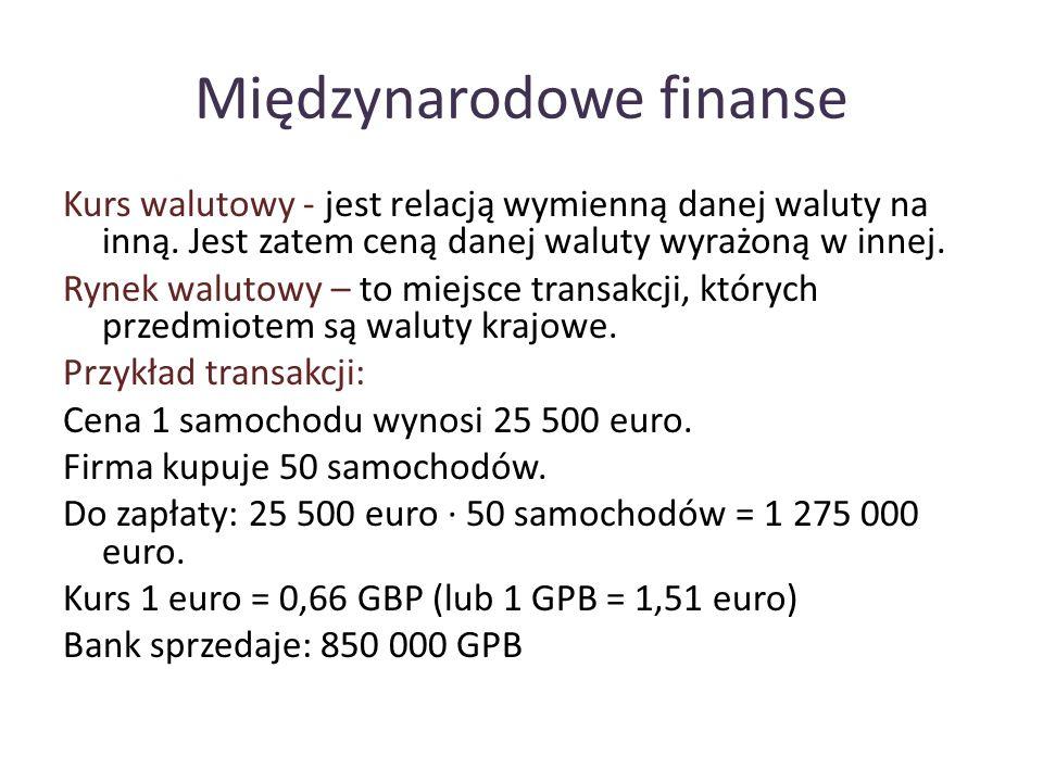 Międzynarodowe finanse Kurs walutowy - jest relacją wymienną danej waluty na inną.