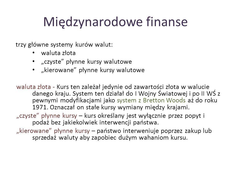 Międzynarodowe finanse trzy główne systemy kurów walut: waluta złota czyste płynne kursy walutowe kierowane płynne kursy walutowe waluta złota - Kurs ten zależał jedynie od zawartości złota w walucie danego kraju.