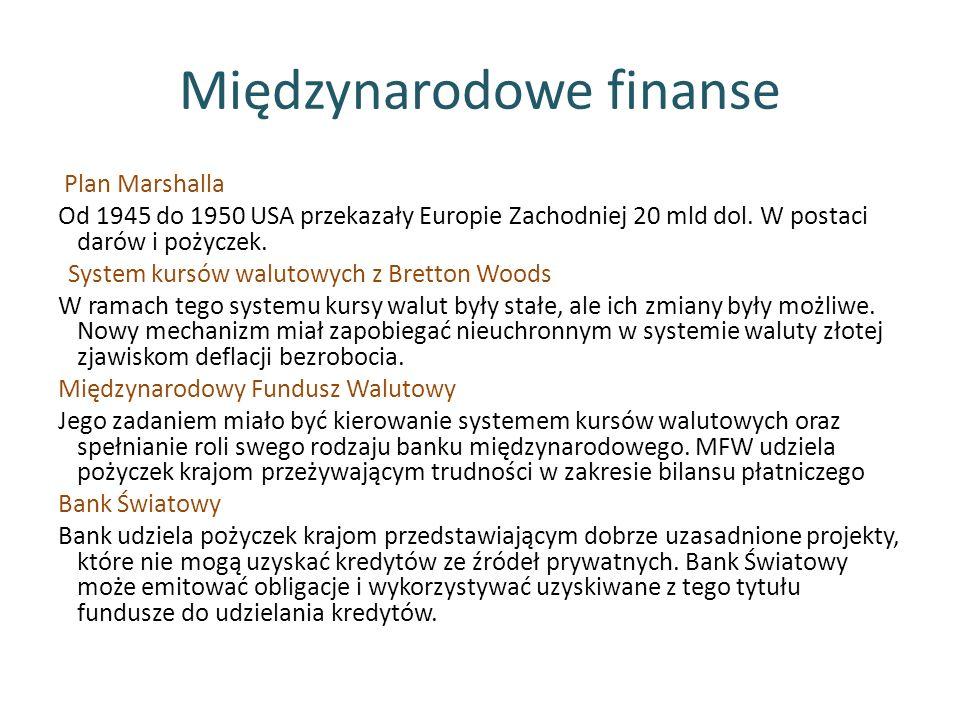 Międzynarodowe finanse Plan Marshalla Od 1945 do 1950 USA przekazały Europie Zachodniej 20 mld dol.