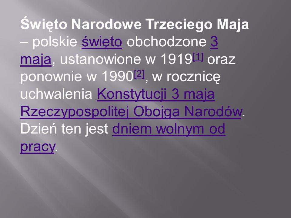 Święto Narodowe Trzeciego Maja – polskie święto obchodzone 3 maja, ustanowione w 1919 [1] oraz ponownie w 1990 [2], w rocznicę uchwalenia Konstytucji