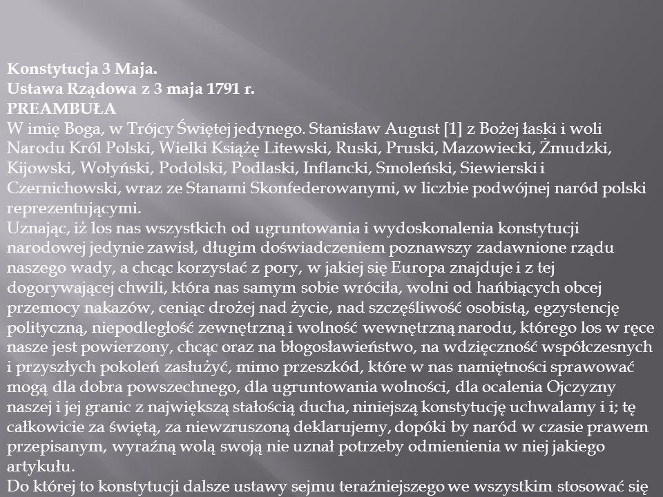 Konstytucja 3 Maja. Ustawa Rządowa z 3 maja 1791 r. PREAMBUŁA W imię Boga, w Trójcy Świętej jedynego. Stanisław August [1] z Bożej łaski i woli Narodu