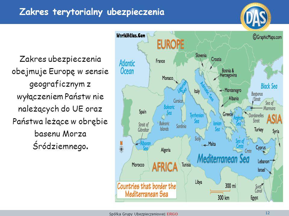 Spółka Grupy Ubezpieczeniowej ERGO 12 Zakres terytorialny ubezpieczenia Zakres ubezpieczenia obejmuje Europę w sensie geograficznym z wyłączeniem Państw nie należących do UE oraz Państwa leżące w obrębie basenu Morza Śródziemnego.