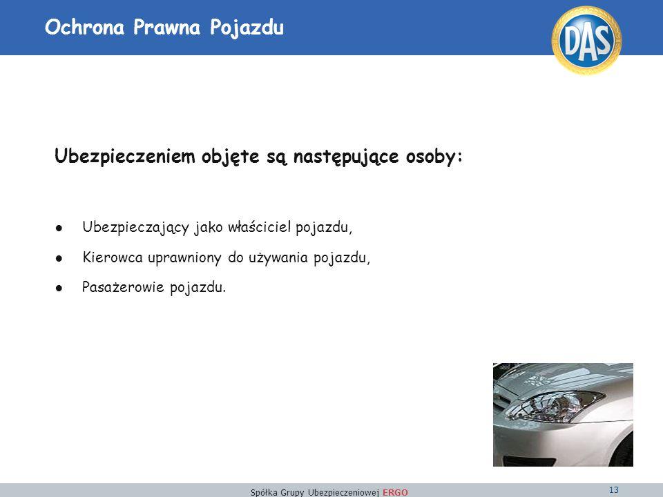 Spółka Grupy Ubezpieczeniowej ERGO 13 Ochrona Prawna Pojazdu Ubezpieczeniem objęte są następujące osoby: Ubezpieczający jako właściciel pojazdu, Kierowca uprawniony do używania pojazdu, Pasażerowie pojazdu.
