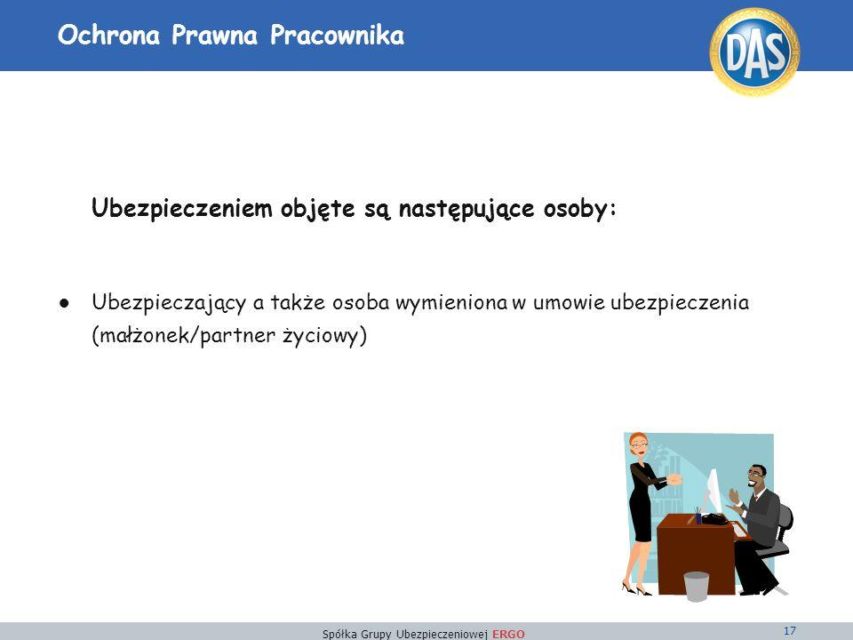 Spółka Grupy Ubezpieczeniowej ERGO 17 Ochrona Prawna Pracownika Ubezpieczeniem objęte są następujące osoby: Ubezpieczający a także osoba wymieniona w umowie ubezpieczenia (małżonek/partner życiowy)