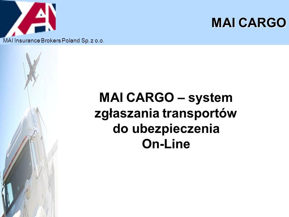 MAI CARGO MAI CARGO – system zgłaszania transportów do ubezpieczenia On-Line MAI Insurance Brokers Poland Sp. z o.o.