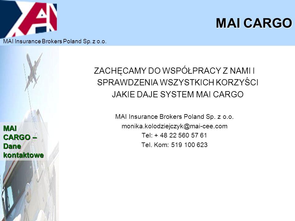 ZACHĘCAMY DO WSPÓŁPRACY Z NAMI I SPRAWDZENIA WSZYSTKICH KORZYŚCI JAKIE DAJE SYSTEM MAI CARGO MAI Insurance Brokers Poland Sp. z o.o. monika.kolodziejc