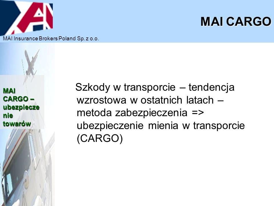 Szkody w transporcie – tendencja wzrostowa w ostatnich latach – metoda zabezpieczenia => ubezpieczenie mienia w transporcie (CARGO) MAI CARGO MAI CARG