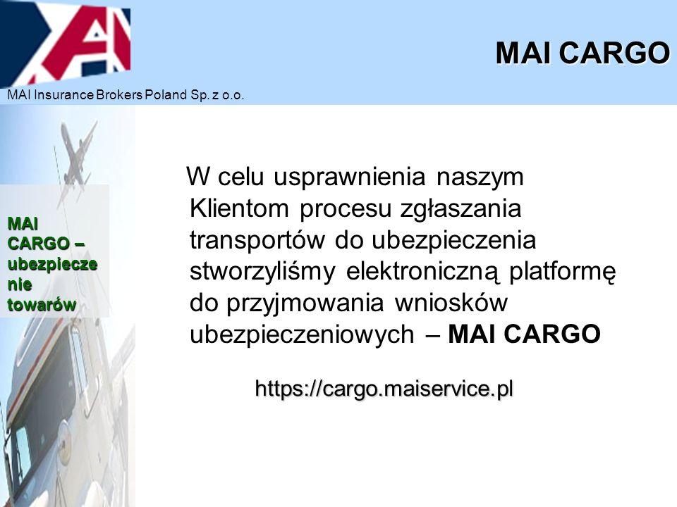 Gotowość 24 h/dobę przez 7 dni w tygodniu Szybkość działania i oszczędność czasu Łatwe, nieskomplikowane procedury Możliwa dowolna liczba użytkowników systemu Taryfy i oferta generowane On-Line Potwierdzenie ubezpieczenia oraz certyfikat On-Line Płatności na podstawie zestawień kwartalnych generowanych przez system MAI CARGO MAI CARGO – przyjazne procedury MAI Insurance Brokers Poland Sp.