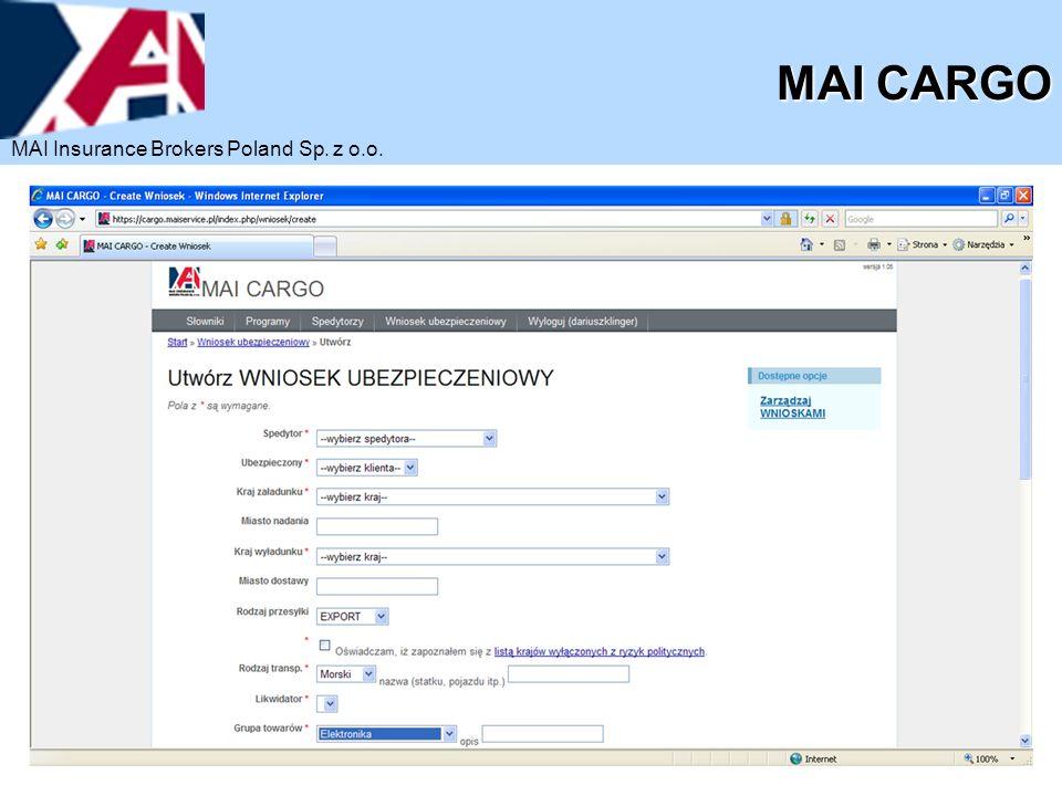 Stałe warunki ubezpieczenia wynikające z polisy cargo załączonej do systemu Możliwość otrzymania prowizji za czynności pomocnicze w aranżowaniu ubezpieczenia dla swoich kontrahentów Elastyczność stawek lub warunków ubezpieczenia dla wybranych klientów Możliwość ubezpieczenia praktycznie większości grup towarów MAI CARGO MAI CARGO – przyjazne procedury MAI Insurance Brokers Poland Sp.