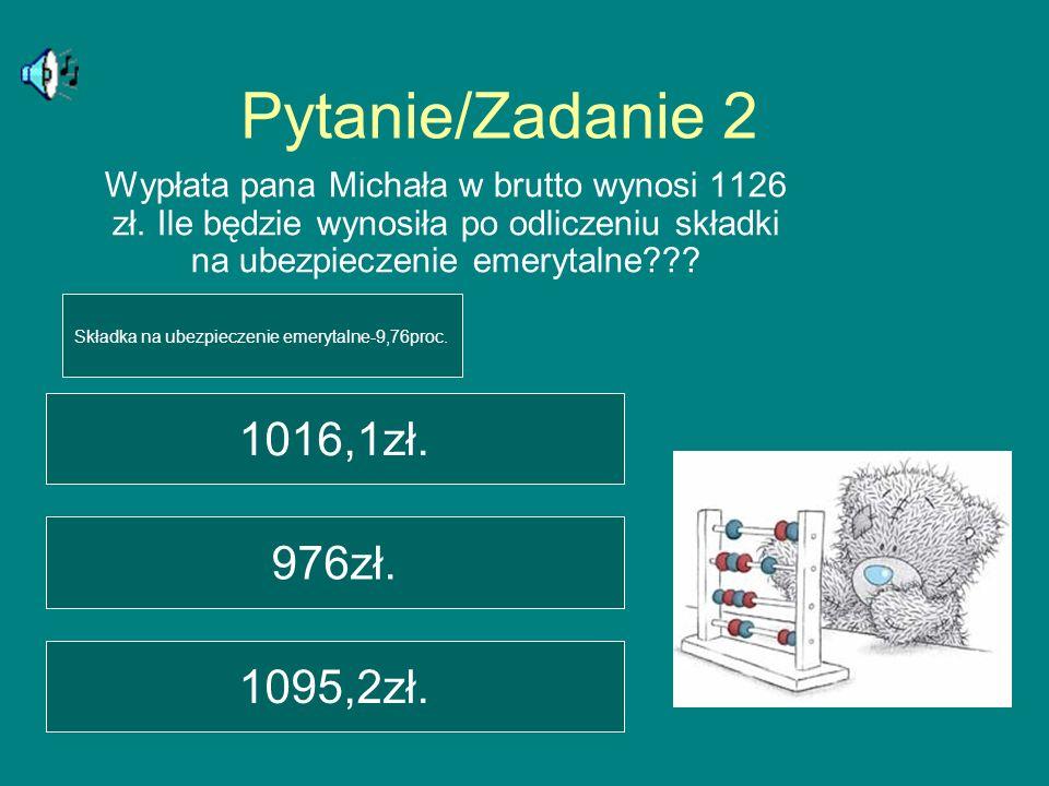 Pytanie/Zadanie 2 Wypłata pana Michała w brutto wynosi 1126 zł.