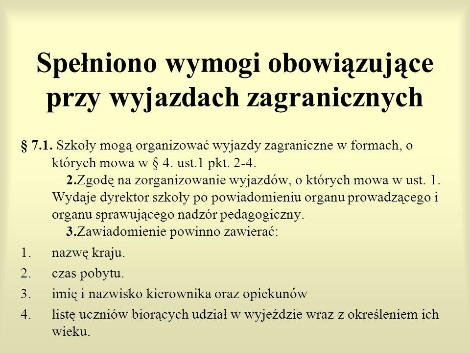 Spełniono wymogi obowiązujące przy wyjazdach zagranicznych § 7.1. Szkoły mogą organizować wyjazdy zagraniczne w formach, o których mowa w § 4. ust.1 p