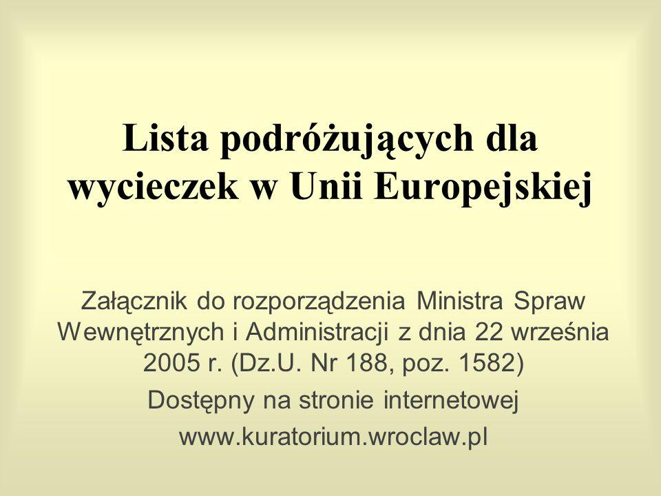 Lista podróżujących dla wycieczek w Unii Europejskiej Załącznik do rozporządzenia Ministra Spraw Wewnętrznych i Administracji z dnia 22 września 2005