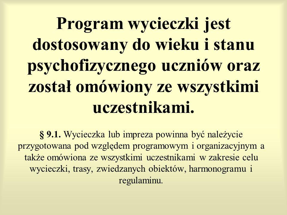 Program wycieczki jest dostosowany do wieku i stanu psychofizycznego uczniów oraz został omówiony ze wszystkimi uczestnikami. § 9.1. Wycieczka lub imp