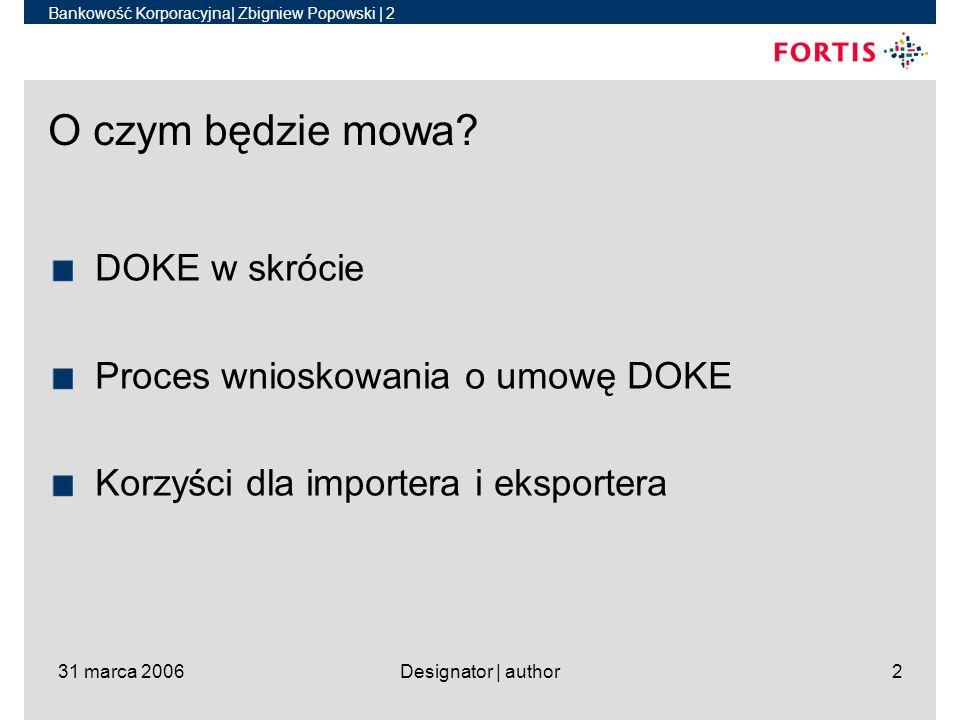Bankowość Korporacyjna| Zbigniew Popowski | 2 31 marca 2006Designator | author2 O czym będzie mowa.