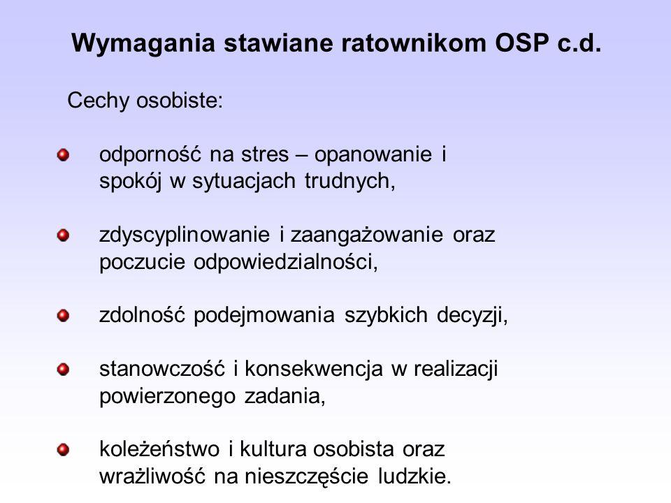 Wymagania stawiane ratownikom OSP c.d. Cechy osobiste: odporność na stres – opanowanie i spokój w sytuacjach trudnych, zdyscyplinowanie i zaangażowani