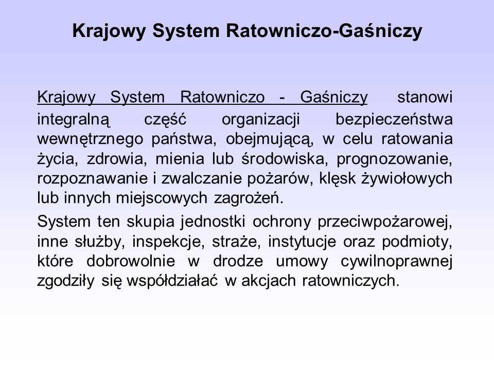Krajowy System Ratowniczo-Gaśniczy Krajowy System Ratowniczo - Gaśniczy stanowi integralną część organizacji bezpieczeństwa wewnętrznego państwa, obej