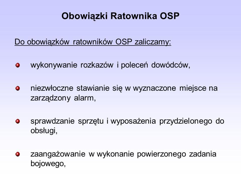 Obowiązki Ratownika OSP Do obowiązków ratowników OSP zaliczamy: wykonywanie rozkazów i poleceń dowódców, niezwłoczne stawianie się w wyznaczone miejsc