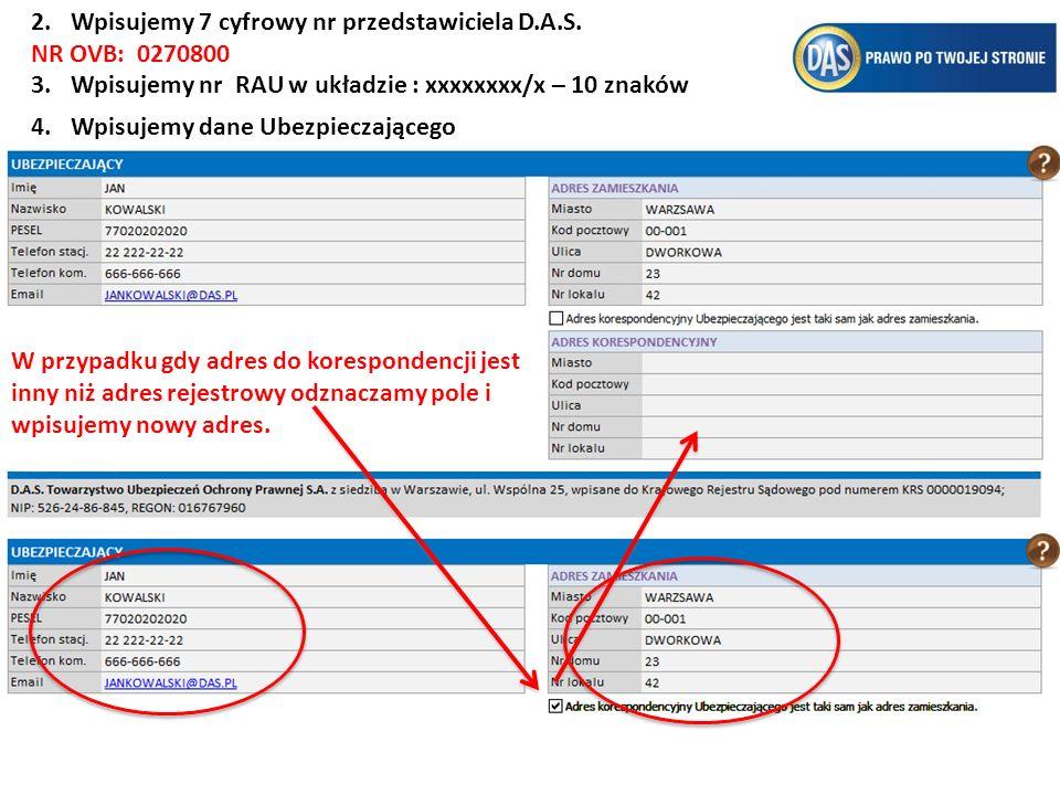 2.Wpisujemy 7 cyfrowy nr przedstawiciela D.A.S. NR OVB: 0270800 3.Wpisujemy nr RAU w układzie : xxxxxxxx/x – 10 znaków 4.Wpisujemy dane Ubezpieczające