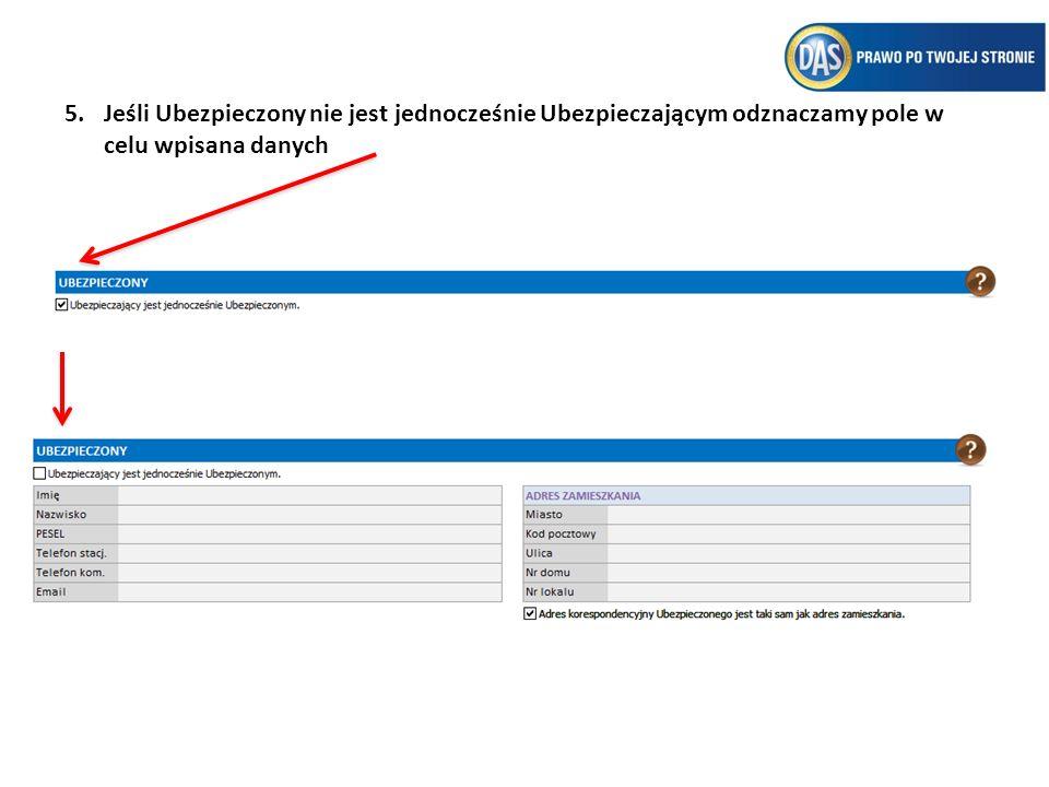 5.Jeśli Ubezpieczony nie jest jednocześnie Ubezpieczającym odznaczamy pole w celu wpisana danych