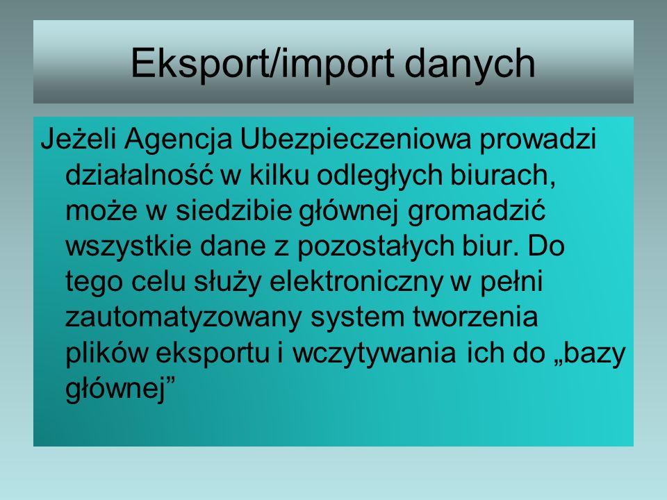 Eksport/import danych Jeżeli Agencja Ubezpieczeniowa prowadzi działalność w kilku odległych biurach, może w siedzibie głównej gromadzić wszystkie dane